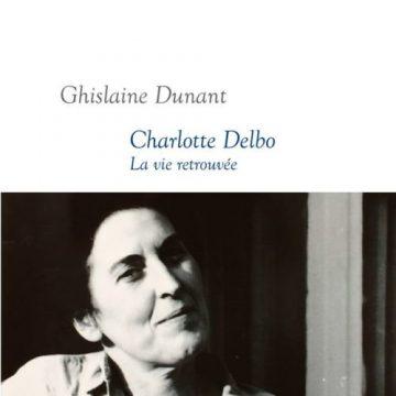 Charlotte Delbo : la vie retrouvée par Ghislaine Dunant (Prix Femina de l'essai)