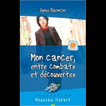 Mon cancer, entre combats et découvertes – Agnès Baroncini