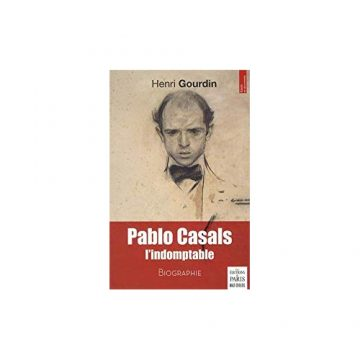 Pablo Casals, l'indomptable!
