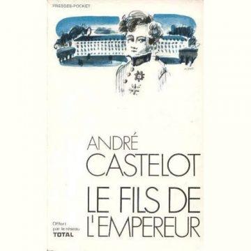 «Le Fils de l'Empereur» – André Castelot