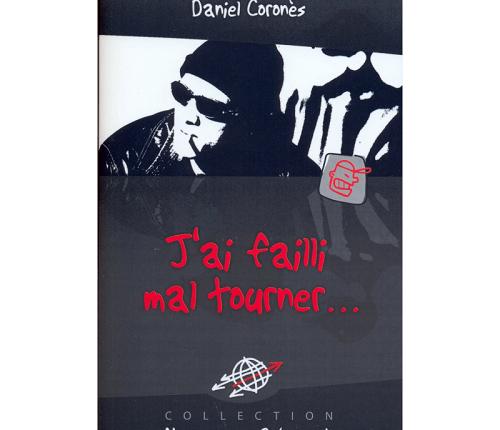 «J'ai failli mal tourner»  de Daniel CORONES