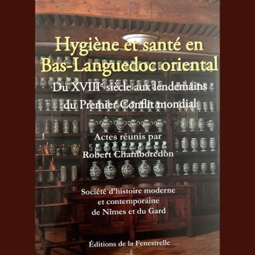 A propos du Colloque de 2018 sur la santé La Société d'histoire moderne et contemporaine de Nîmes et du Gard